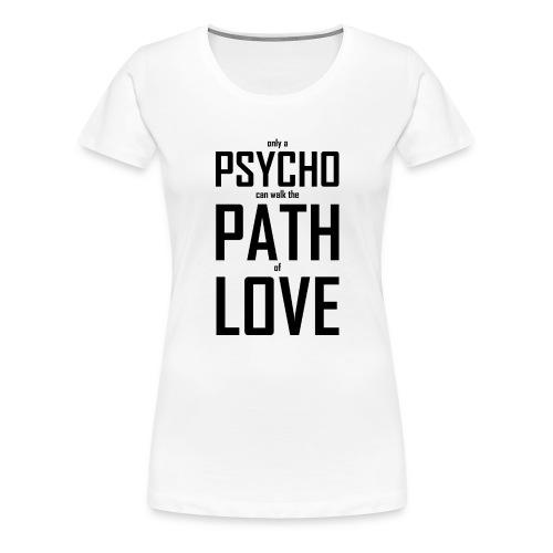PsychoPathLover - Frauen Premium T-Shirt