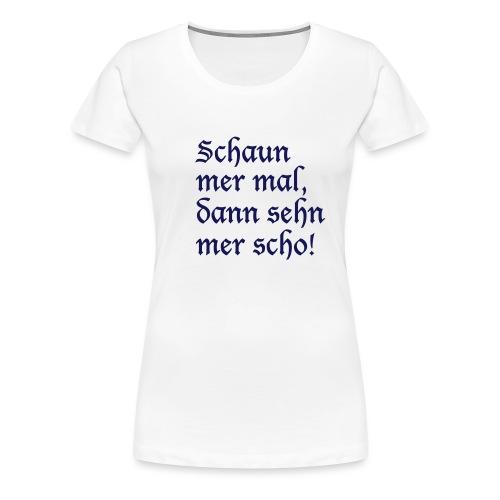 Schaun mer mal - Frauen Premium T-Shirt