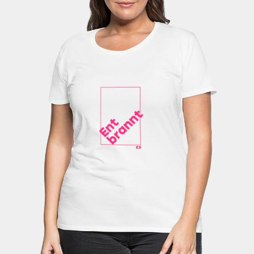 A-221 Entbrannt - Frauen Premium T-Shirt