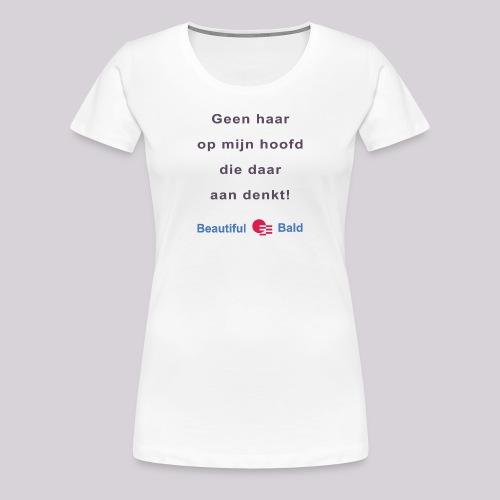 Geen haar op mijn hoofd die daar aan denkt - Vrouwen Premium T-shirt