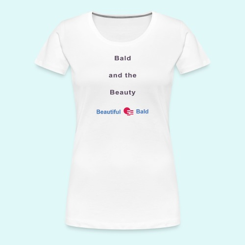 Bald and the Beauty b - Vrouwen Premium T-shirt