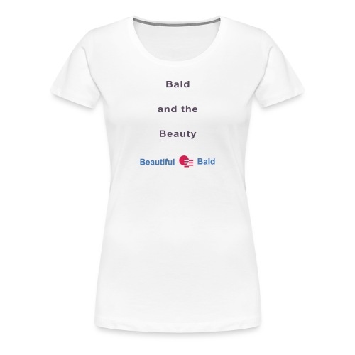 Bald and the Beauty b - Vrouwen Premium T-shirt