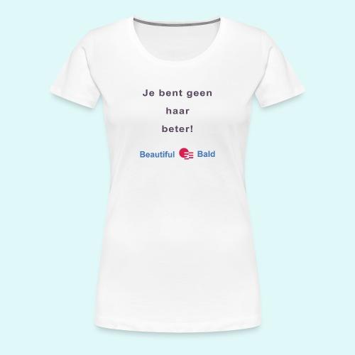 Jij bent geen haar beter - Vrouwen Premium T-shirt
