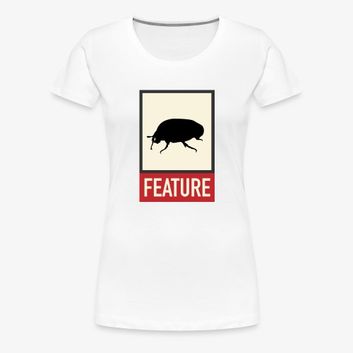 Bug feature | Web humor | Geek | Developer - Women's Premium T-Shirt