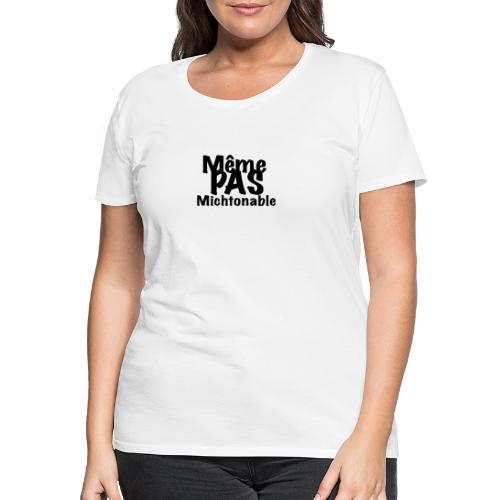 Même pas michtonable - Lettrage Black - T-shirt Premium Femme