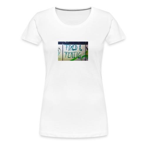 KLOSPRUCH FIXED & FERTIG - Frauen Premium T-Shirt