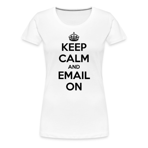 Keep calm and email on - Women's Premium T-Shirt
