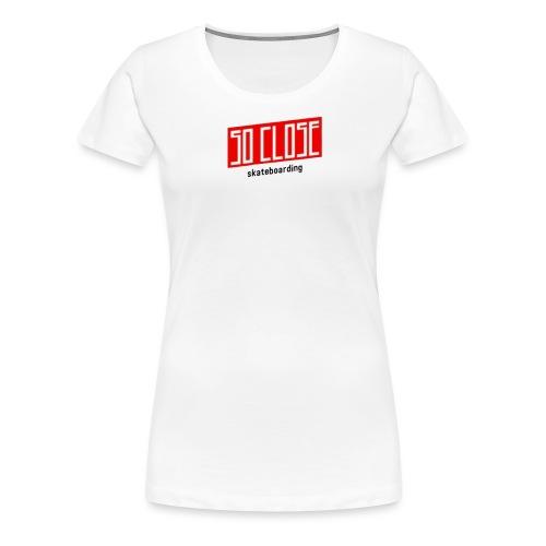 So close - T-shirt Premium Femme