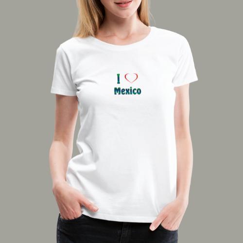 I Love Mexiko - Frauen Premium T-Shirt
