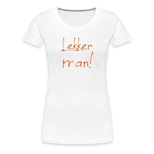 Lekker man - Vrouwen Premium T-shirt