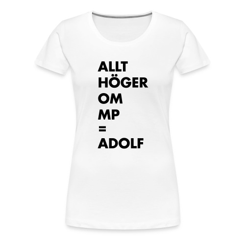 Allt höger om MP = Adolf - Premium-T-shirt dam