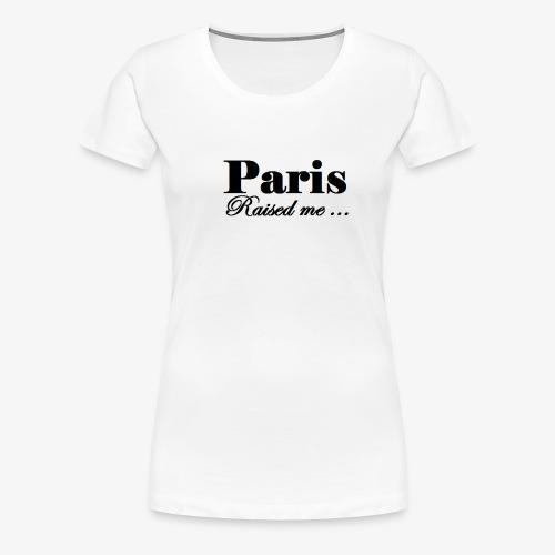 Paris Raised me - T-shirt Premium Femme
