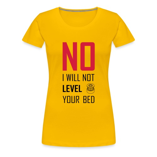 No I will not level your bed (vertical) - Women's Premium T-Shirt