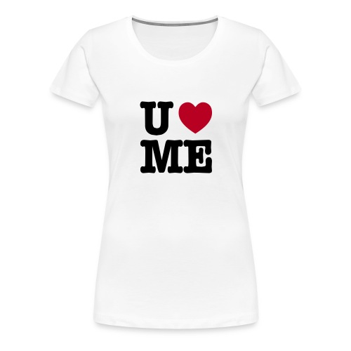 You love me - Vrouwen Premium T-shirt