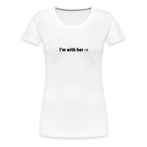 I'M WITH HER - Women's Premium T-Shirt