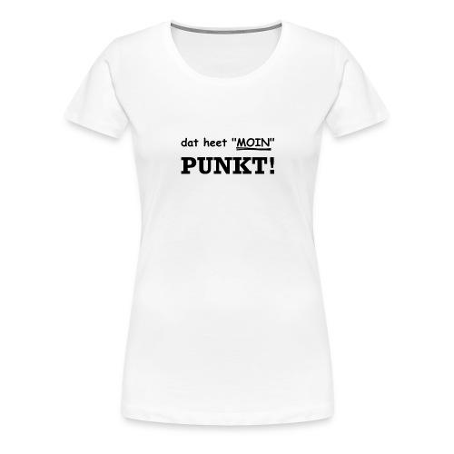 dat heet Moin. Es heißt Moin. PUNKT! - Frauen Premium T-Shirt