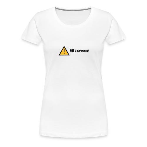 not a superhero - Women's Premium T-Shirt