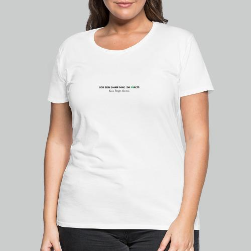 Bin im wald - Frauen Premium T-Shirt