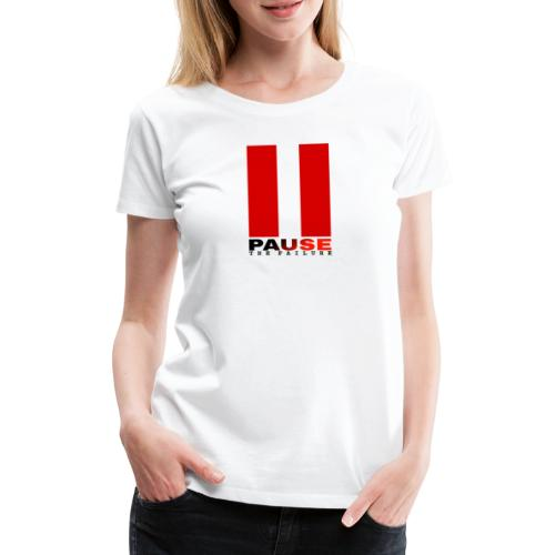 PAUSE THE FAILURE - T-shirt Premium Femme