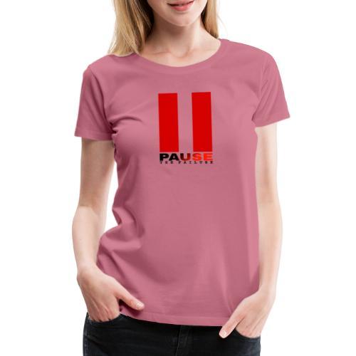 PAUSE THE FAILURE - T-shirt Premium Femme