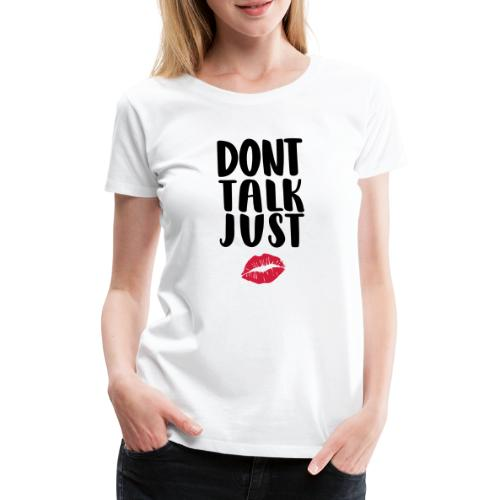 dont-talk-just-kiss - Women's Premium T-Shirt