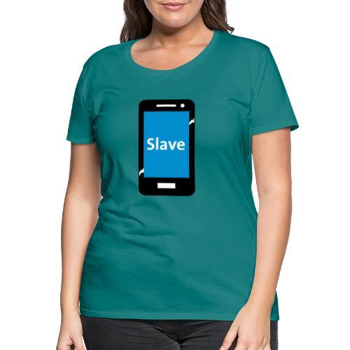 Slave to my phone 1 - Vrouwen Premium T-shirt