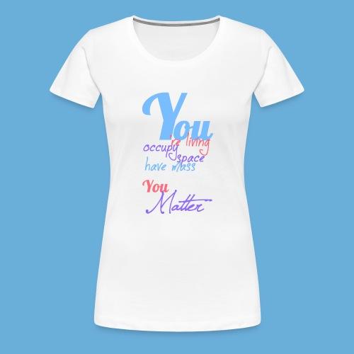 You Matter - Vrouwen Premium T-shirt