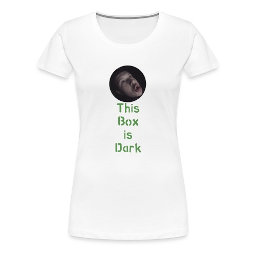 'This Box is Dark' - Women's Premium T-Shirt
