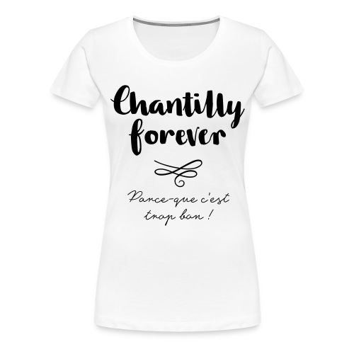 Chantilly Forever - T-shirt Premium Femme