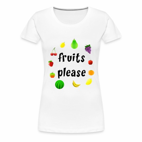 Fruits, please - Frauen Premium T-Shirt