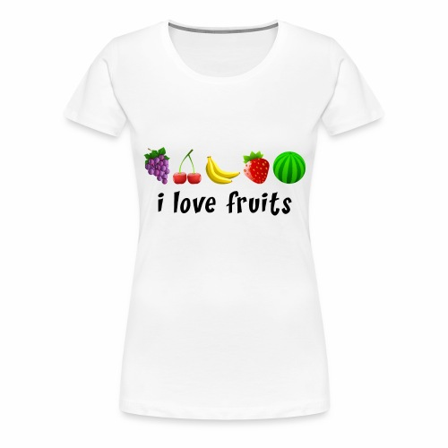 I love fruits - Frauen Premium T-Shirt