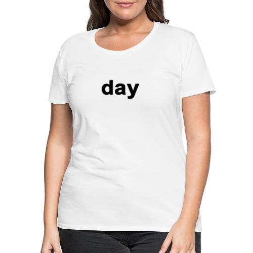 day - Camiseta premium mujer