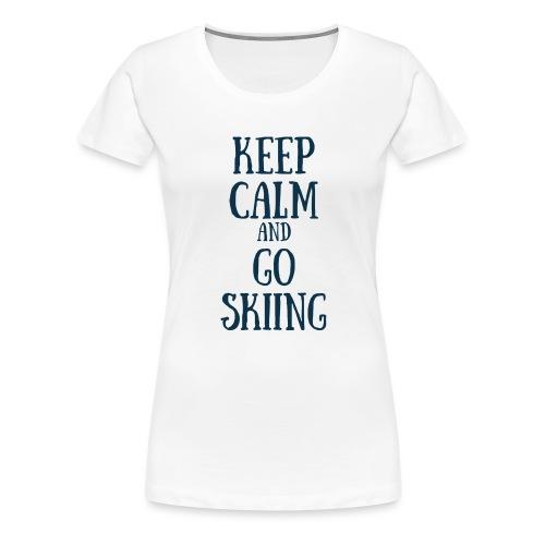 KEEP CALM AND GO SKIING - T-shirt Premium Femme