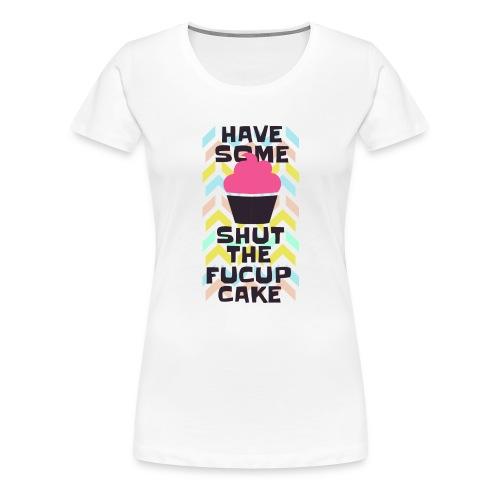 have some stfucake - Frauen Premium T-Shirt