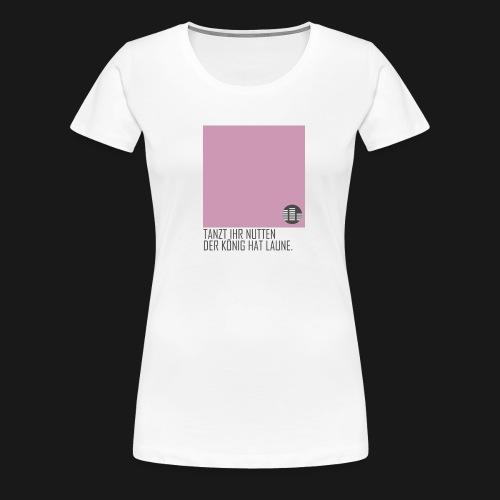 tanzt ihr... TShirt Men - Frauen Premium T-Shirt