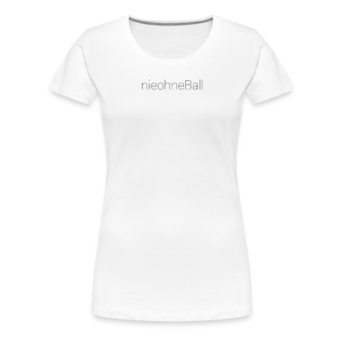 nieohneBall Statement - White Edition - Frauen Premium T-Shirt
