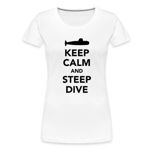 Keep Calm & Steep Dive - T-shirt Premium Femme