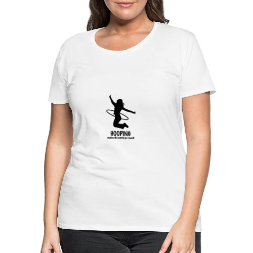 Hooping makes the world go round! - Frauen Premium T-Shirt