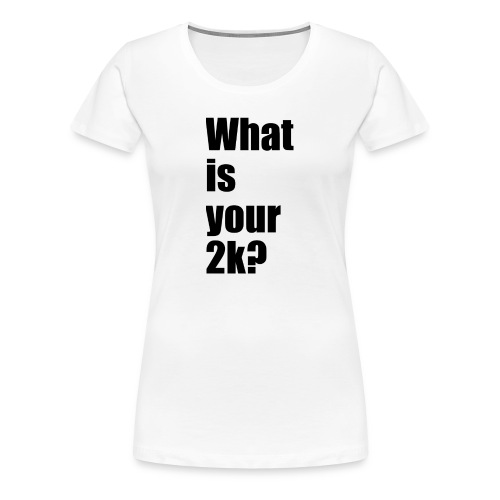 What is your 2k? - Frauen Premium T-Shirt