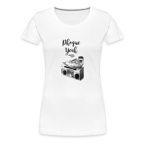 Phoque Yeah - T-shirt Premium Femme