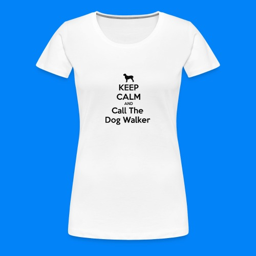 keep-calm-and-call-the-dog-walker--1-png - Maglietta Premium da donna