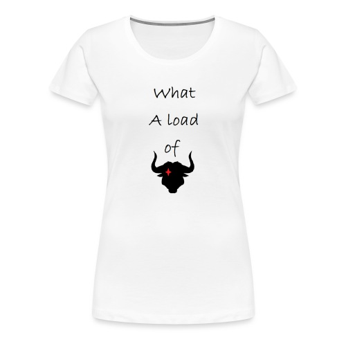 What a load of Bull - Women's Premium T-Shirt