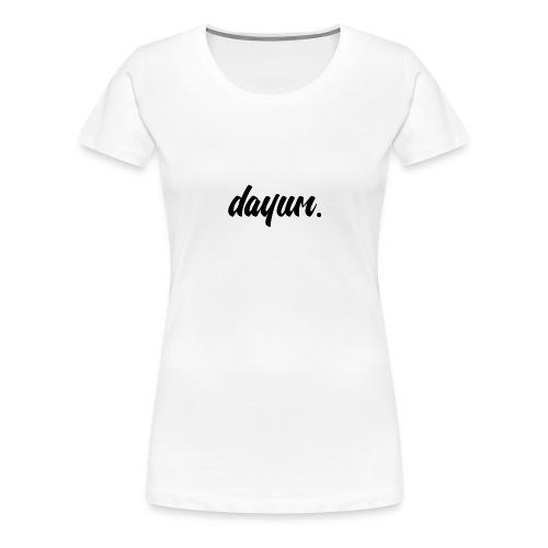 dayum. - Women's Premium T-Shirt