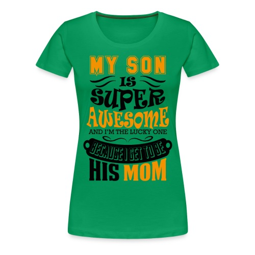 My Son Is Super Awesome His Mom - Women's Premium T-Shirt