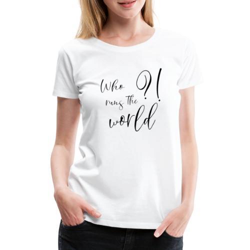 Who runs the world Girls Feministin Frauenpower - Frauen Premium T-Shirt