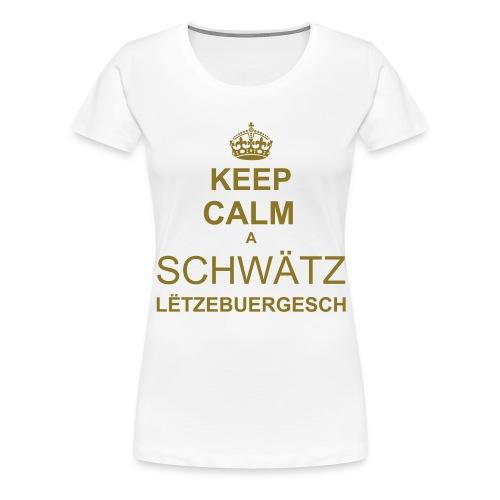 KEEP CALM a Chwätz Lëtzebuergesch Hären - Frauen Premium T-Shirt