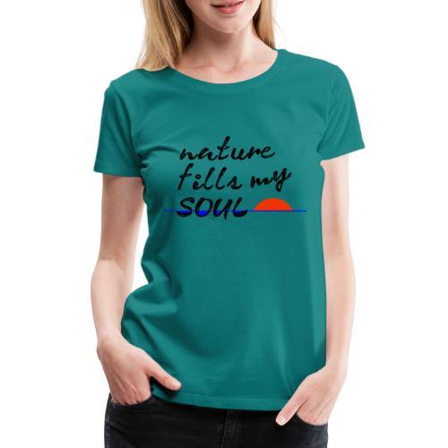 nature fills my soul - Vrouwen Premium T-shirt