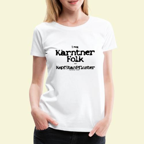 I mog Kärntner Folk - Frauen Premium T-Shirt