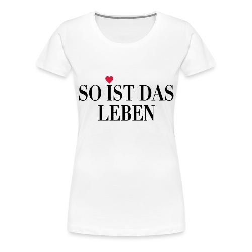 So ist das Leben - Herz - Frauen Premium T-Shirt