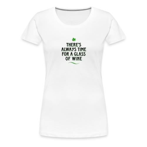 always Time for a Glass of Wine Wein Reben Trauben - Women's Premium T-Shirt